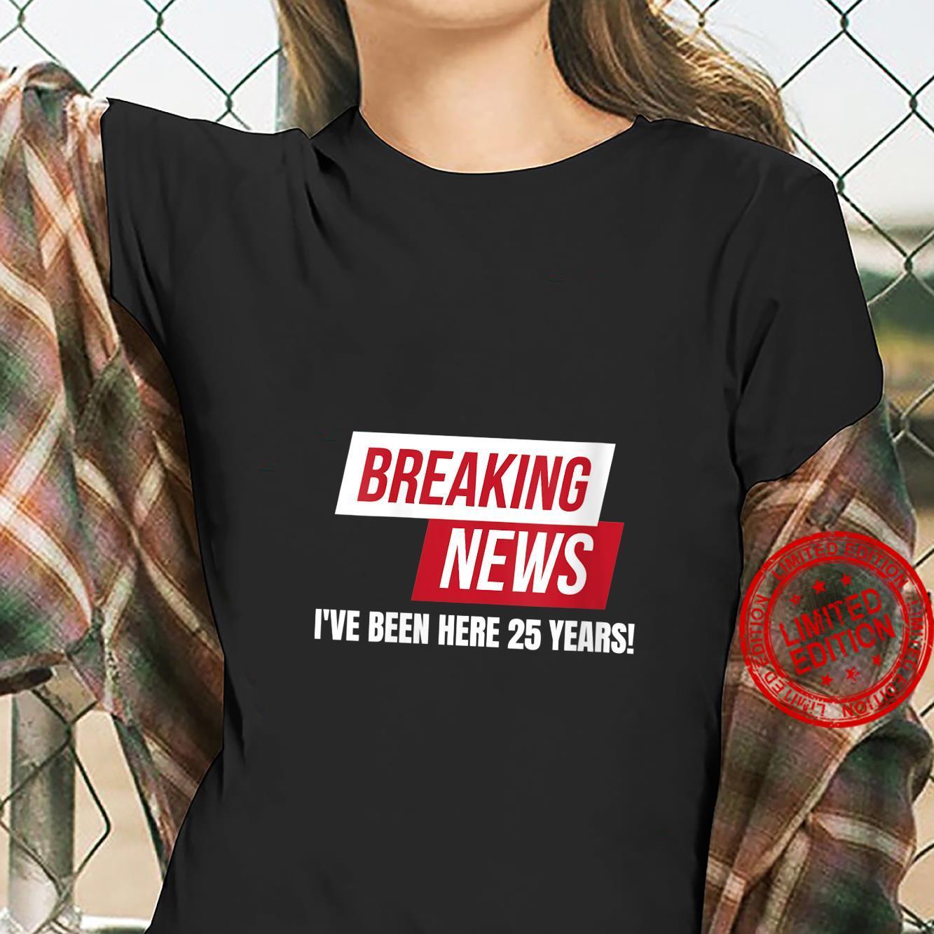 Work Anniversary 25 Years Twenty Five Years Breaking News Shirt ladies tee