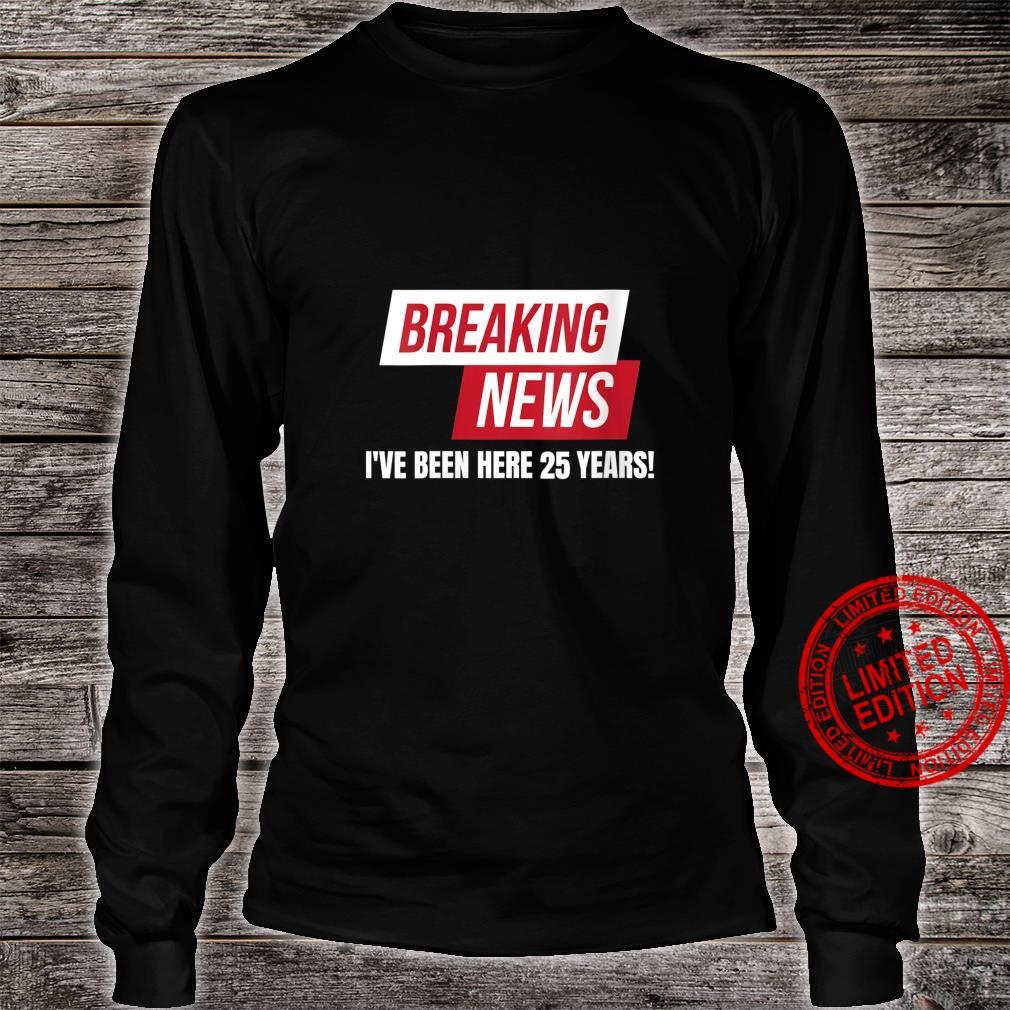 Work Anniversary 25 Years Twenty Five Years Breaking News Shirt long sleeved