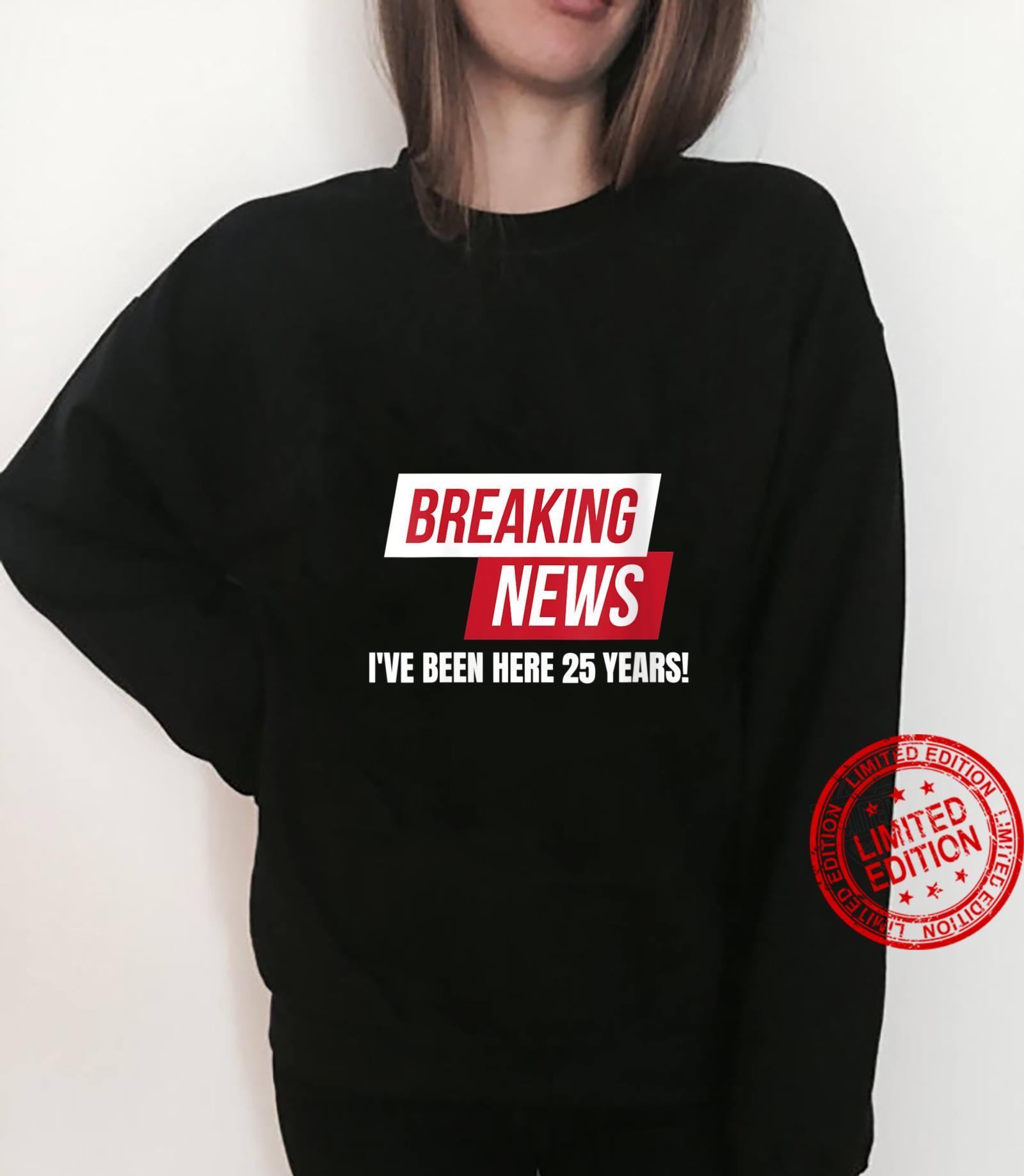 Work Anniversary 25 Years Twenty Five Years Breaking News Shirt sweater