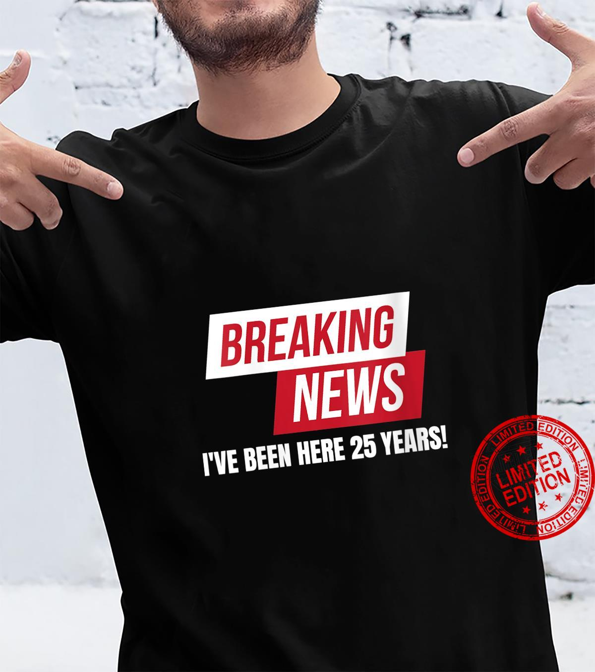 Work Anniversary 25 Years Twenty Five Years Breaking News Shirt