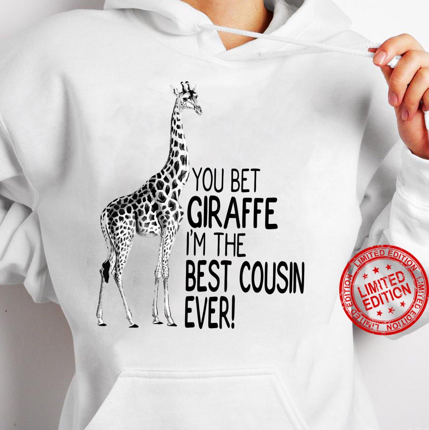 You Bet Giraffe I'm The Best Cousin Ever Shirt hoodie