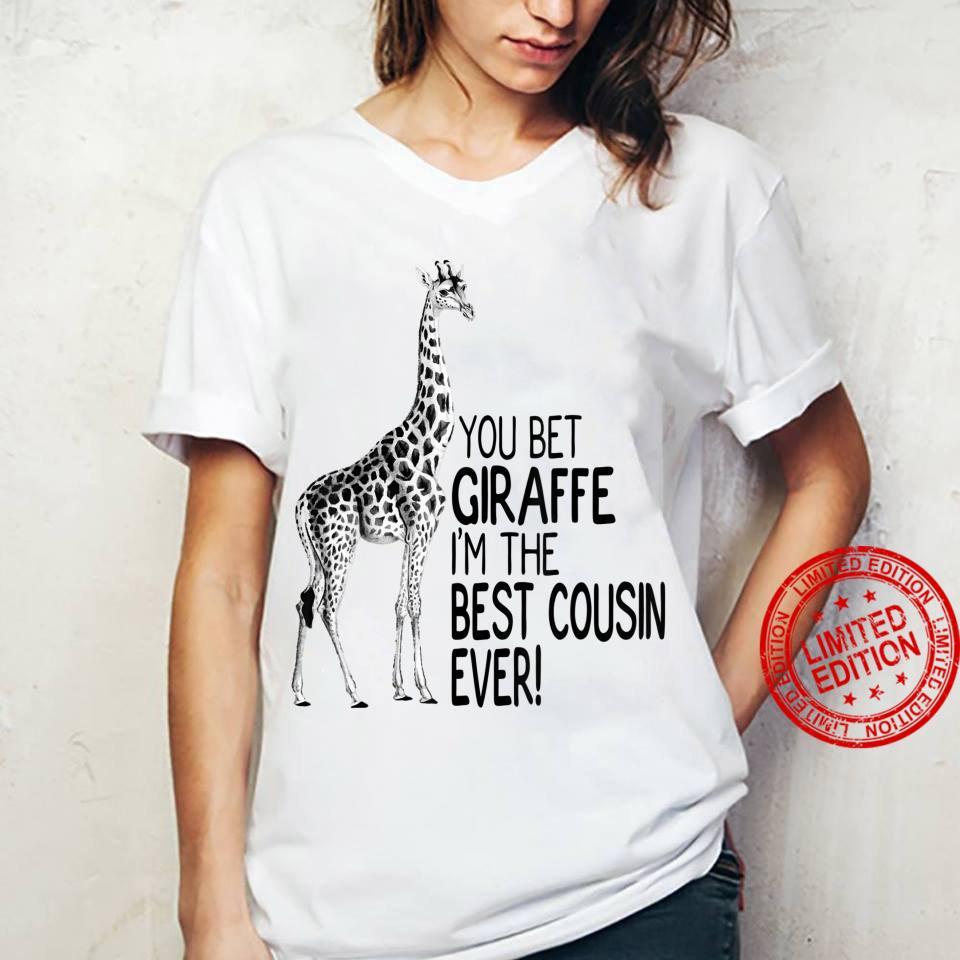 You Bet Giraffe I'm The Best Cousin Ever Shirt ladies tee