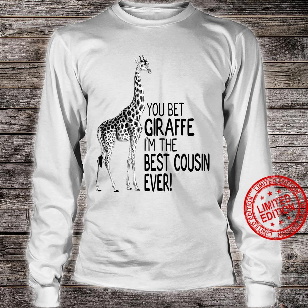 You Bet Giraffe I'm The Best Cousin Ever Shirt long sleeved