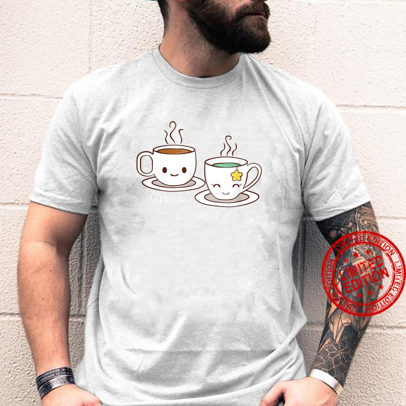 You're My Cup of Tea Shirt