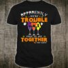 Apparently We're Trouble When We Are Together Wine Halloween Shirt