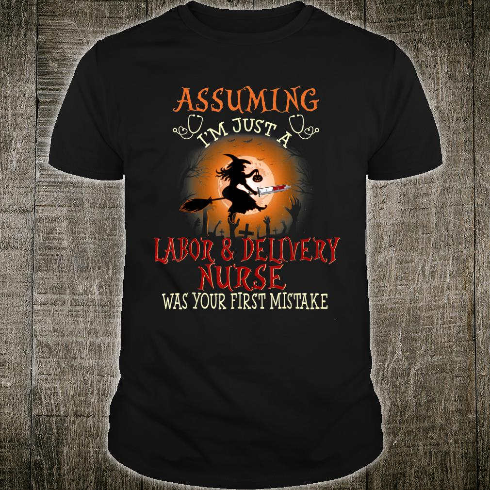 Assuming I'm Just A Labor & delivery Nurse Was Your First Shirt
