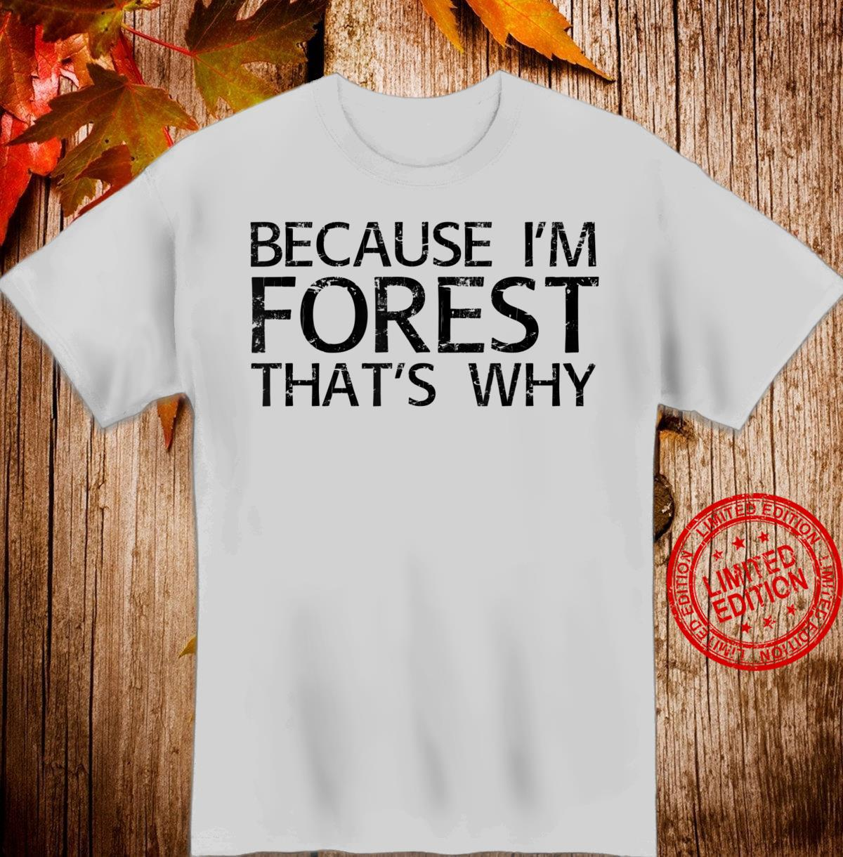 BECAUSE I'M FOREST THAT'S WHY Personalized Name Shirt