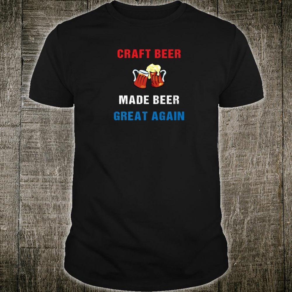 Craft Beer Made Beer Great Again Beer Shirt