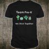 Cute Cactus Team PreK We Stick Together Shirt