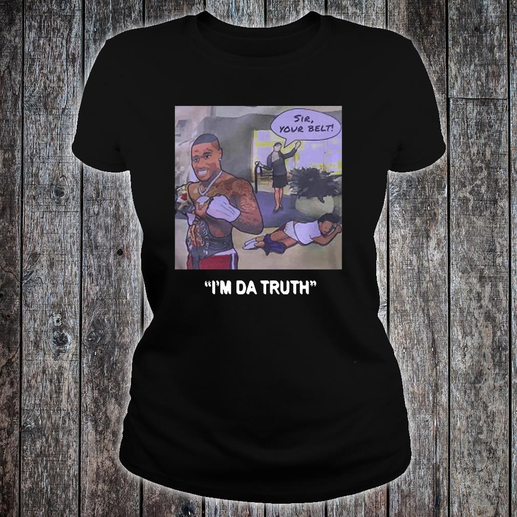 DaBaby sir your belt I'm da truth shirt ladies tee