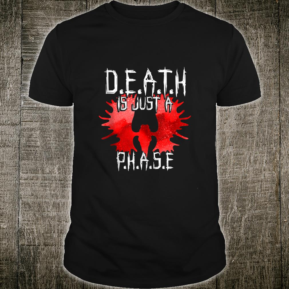 Death Is just A Phase Shirt