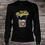 Don't Be Negative Photography Pun Hobby Photographer Shirt long sleeved