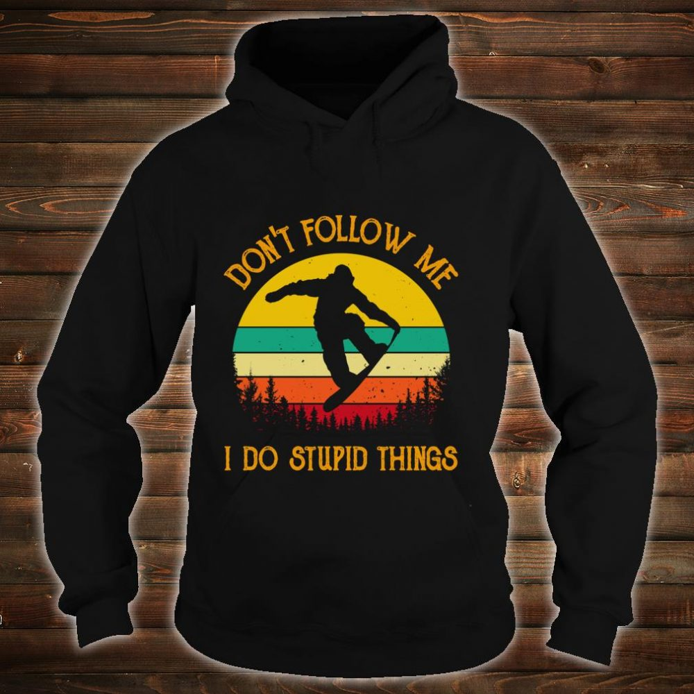 Don't Follow Me Do Stupid Things Vintage Snowboarding Skiing Shirt hoodie
