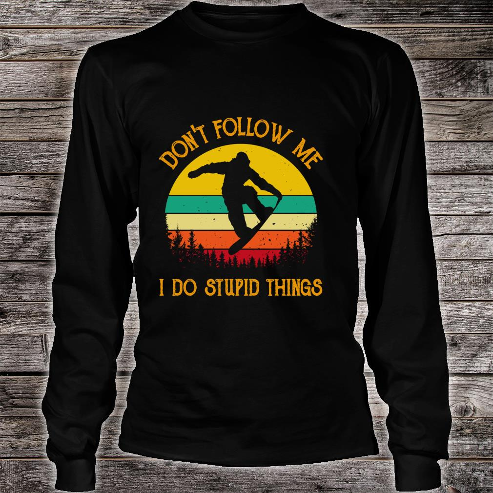 Don't Follow Me Do Stupid Things Vintage Snowboarding Skiing Shirt long sleeved