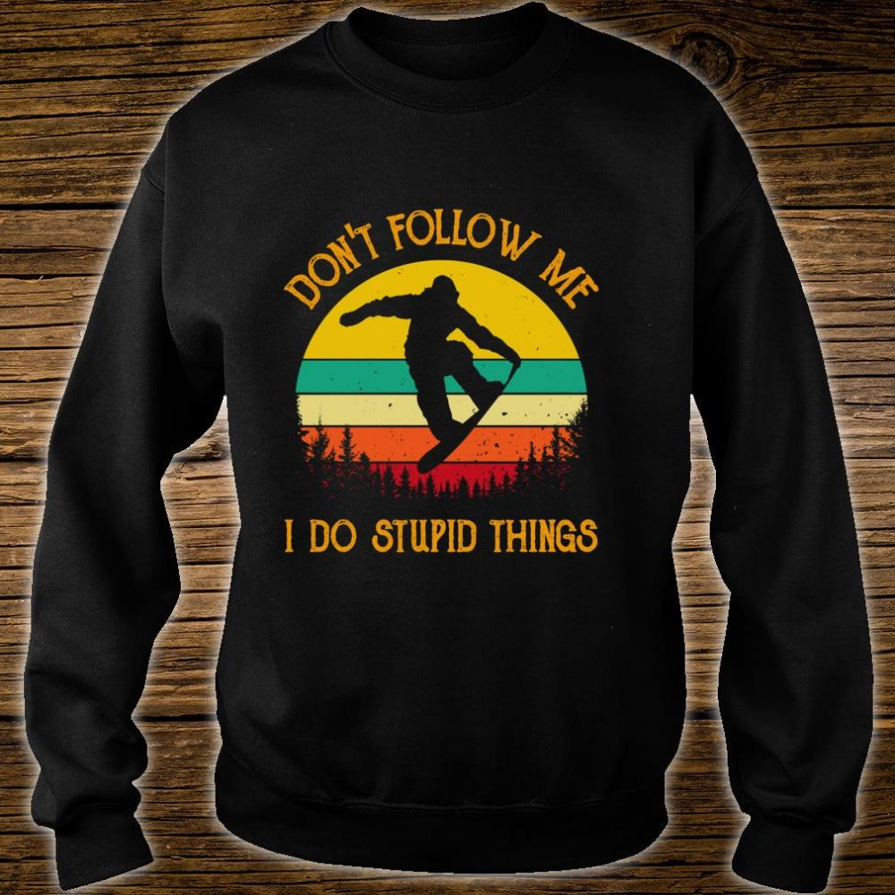 Don't Follow Me Do Stupid Things Vintage Snowboarding Skiing Shirt sweater
