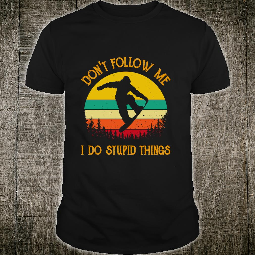 Don't Follow Me Do Stupid Things Vintage Snowboarding Skiing Shirt