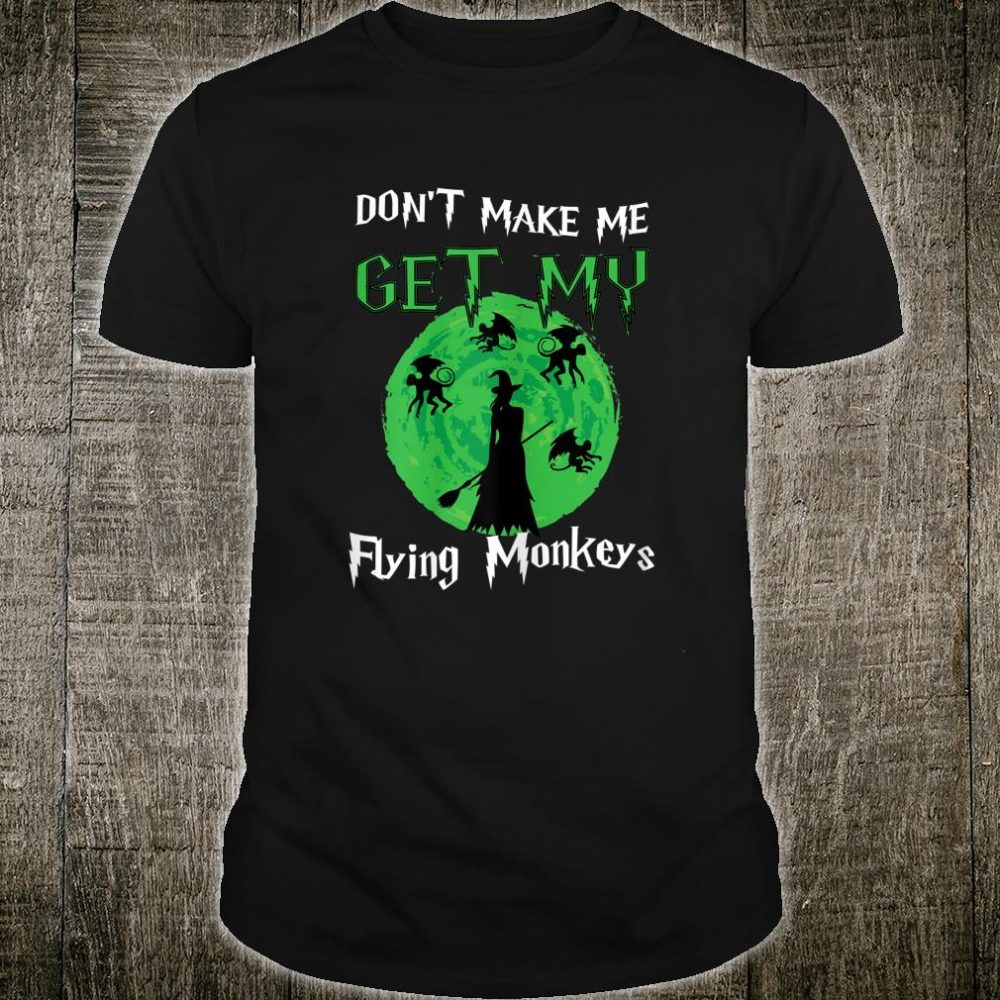 Don't Make Me Get My Flying Monkeys Halloween 2019 Shirt