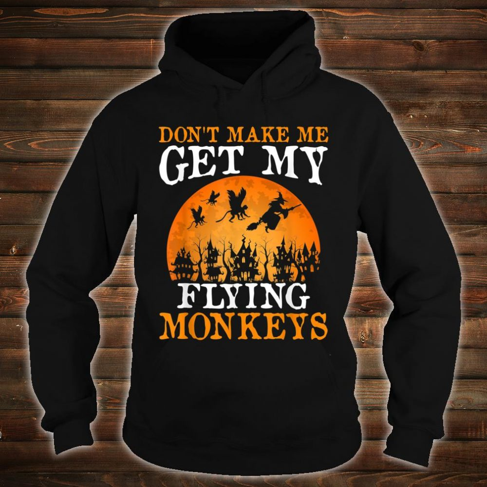Don't Make Me Get My Flying Monkeys Halloween Costume Shirt hoodie