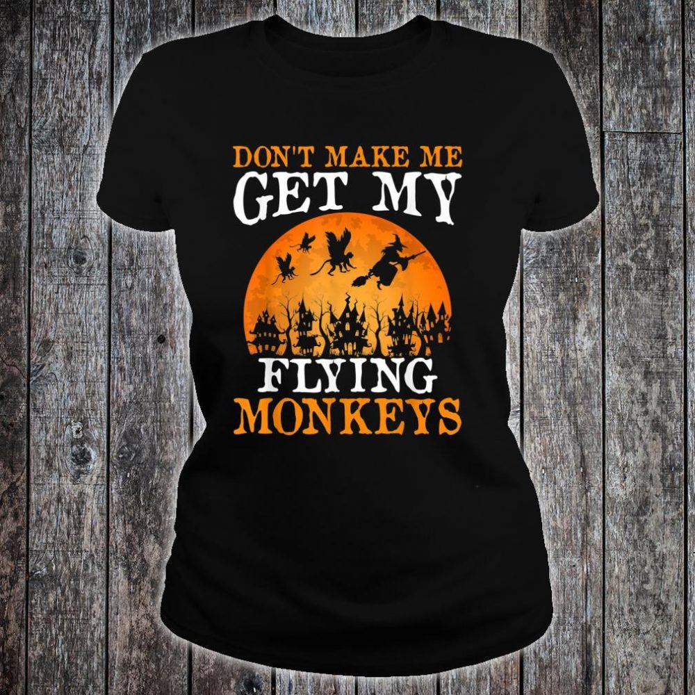 Don't Make Me Get My Flying Monkeys Halloween Costume Shirt ladies tee