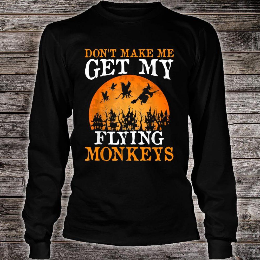 Don't Make Me Get My Flying Monkeys Halloween Costume Shirt long sleeved