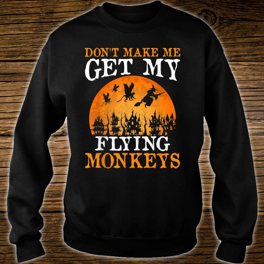 Don't Make Me Get My Flying Monkeys Halloween Costume Shirt sweater