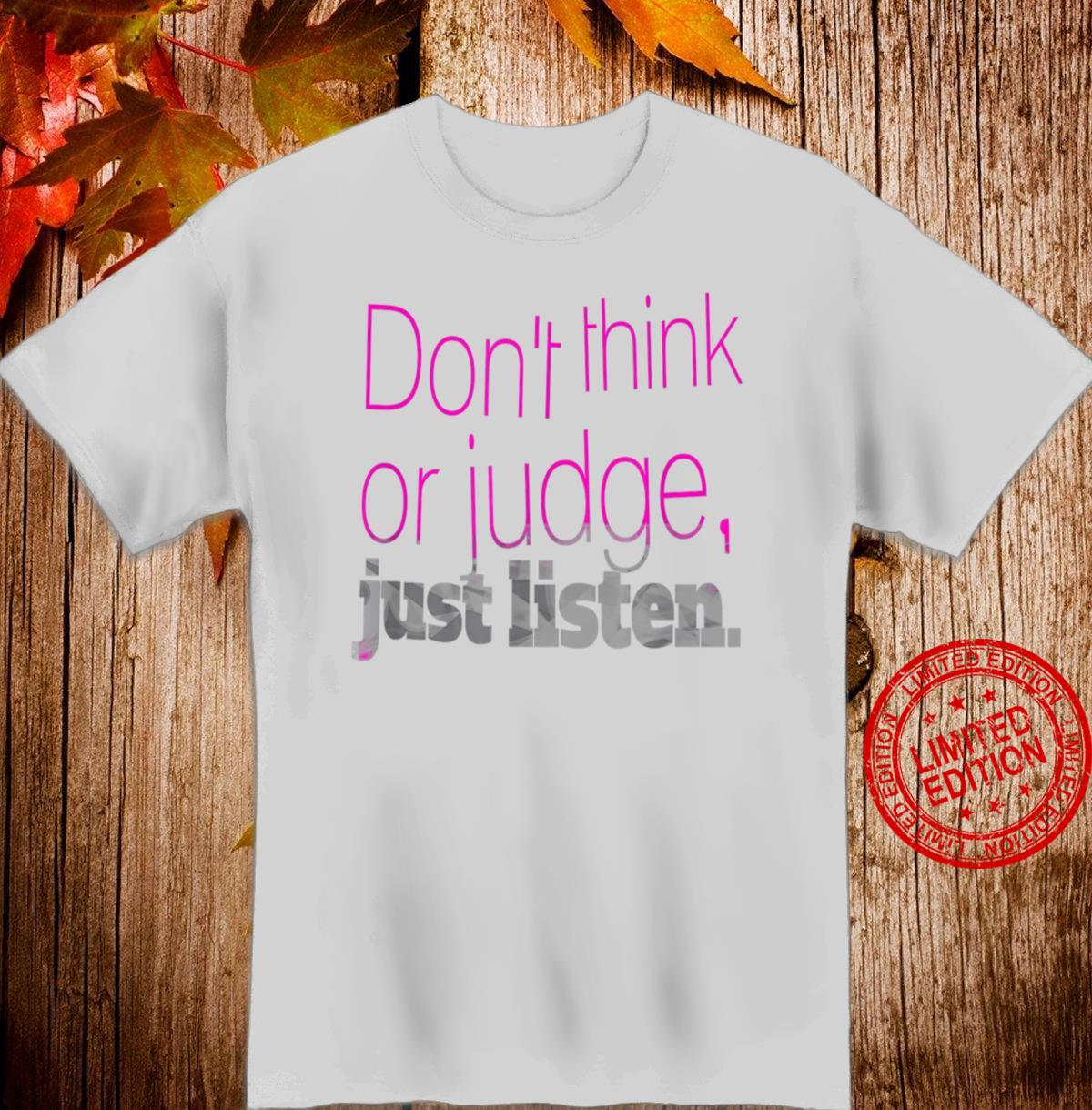 Don't Think Or Judge Just Listen Shirt