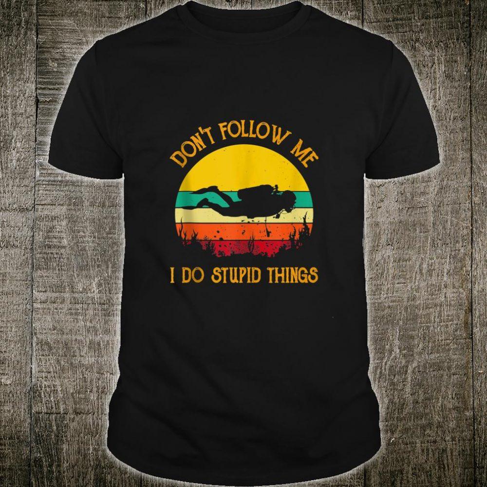 Don't follow me i do stupid things Scuba Diving Shirt
