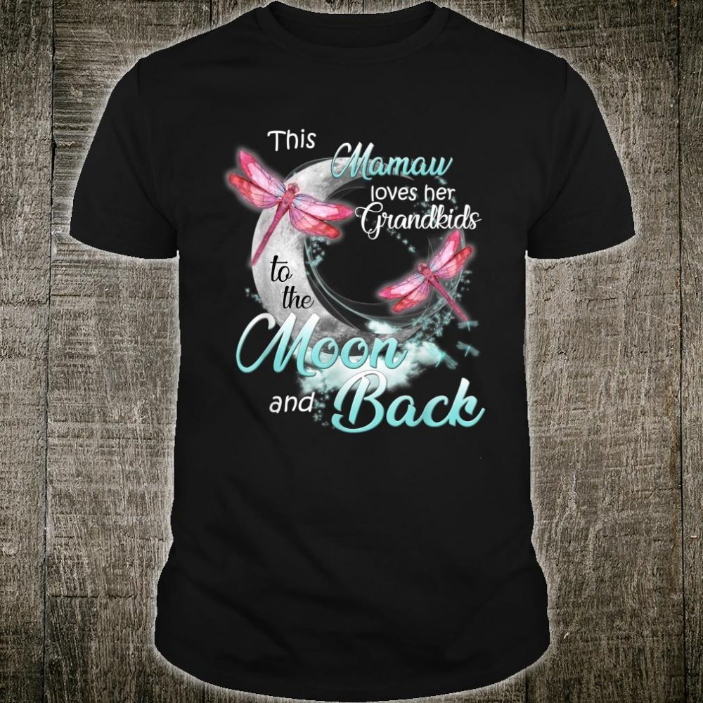 Dragonfly This Mamaw love her Grand to the Moon and back Shirt