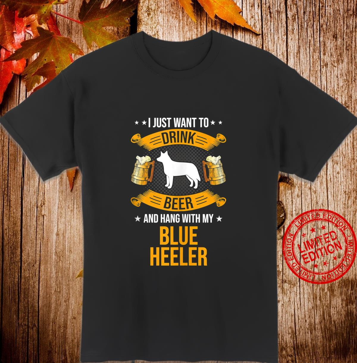 Drink Beer And Hang With My Blue Heeler Dog Shirt