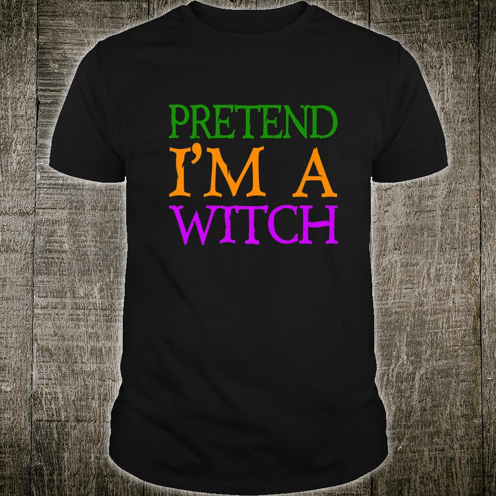 Easy Halloween Costume Pretend I'm A Witch Shirt