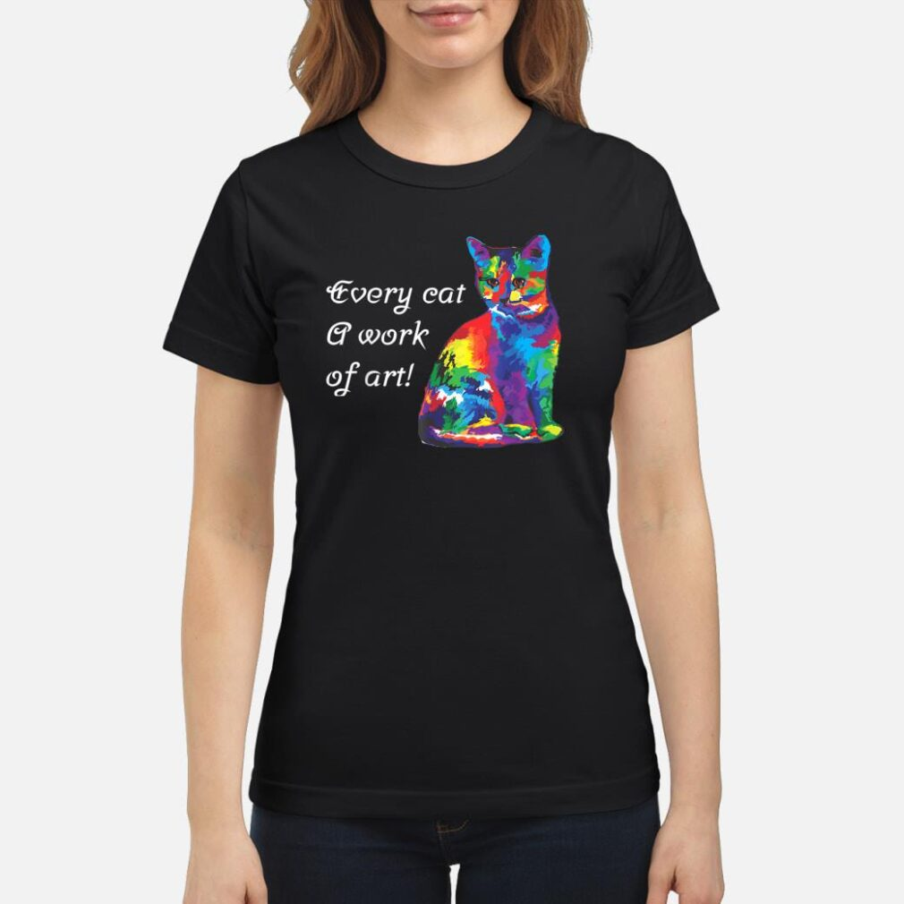 Every Cat a Work of Art Shirt ladies tee