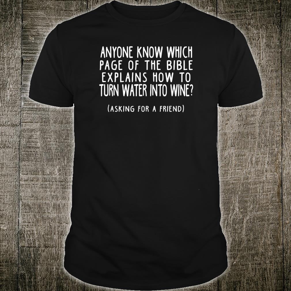 Funny Asking For A Friend Bible Water to Wine Shirt