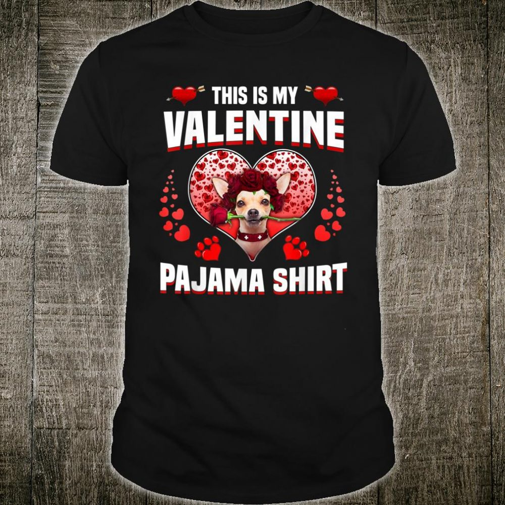 Funny Chihuahua This Is My Valentine Pajama Shirt Shirt