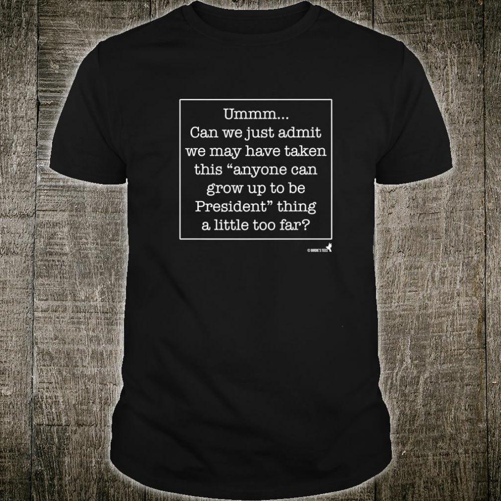 Funny Humorous Political Design President Thing Too Far Shirt