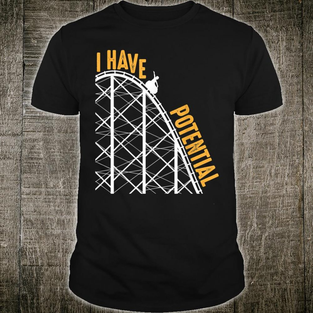 Funny I Have Potential Cool Roller Coaster Physics Shirt