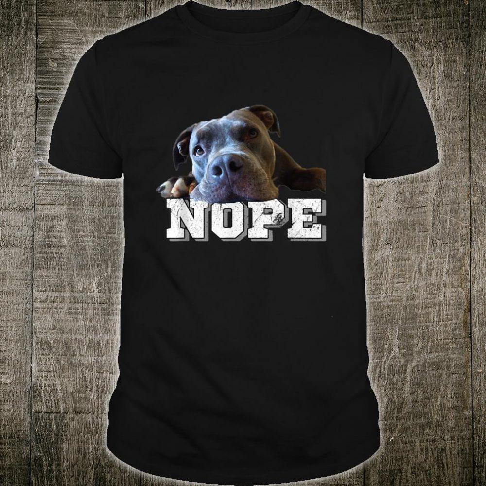 Funny Lazy Pitbull Dog Nope Dog Pitbull Shirt
