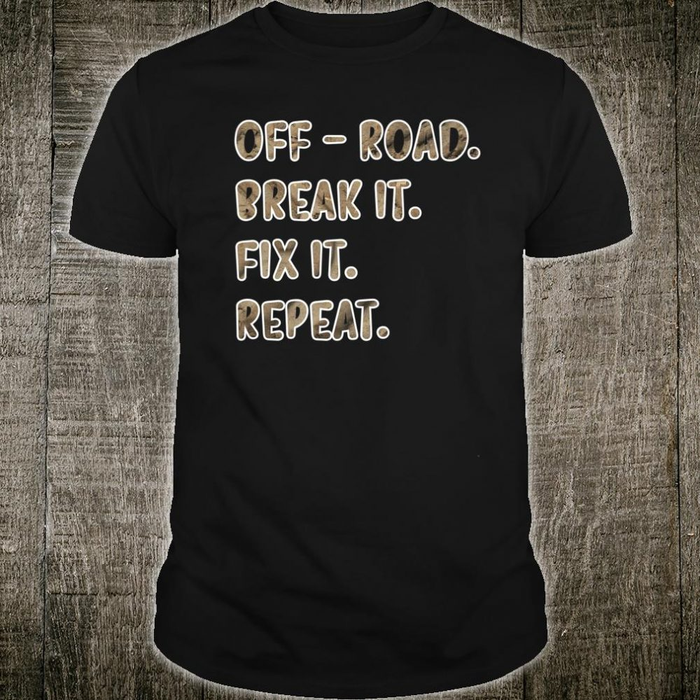 Funny Offroading Car Off Road Break It Fix It Repeat Shirt