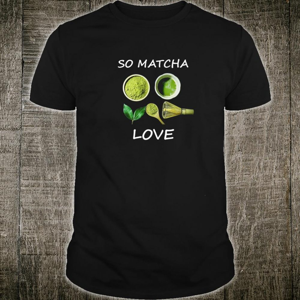 Funny So Matcha Love, and Shirt