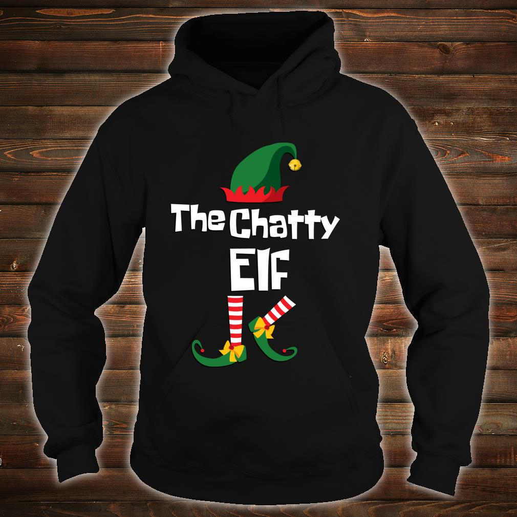 Funny the Chatty elf Christmas family group matching Shirt hoodie