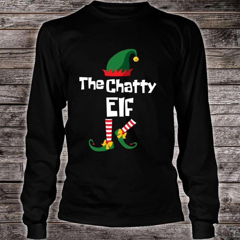 Funny the Chatty elf Christmas family group matching Shirt long sleeved