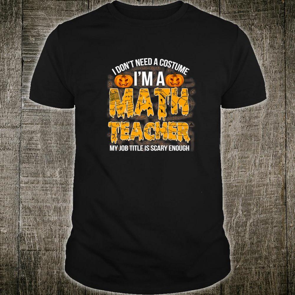 Halloween I Don't Need A Costume I'm A Math Teacher Shirt
