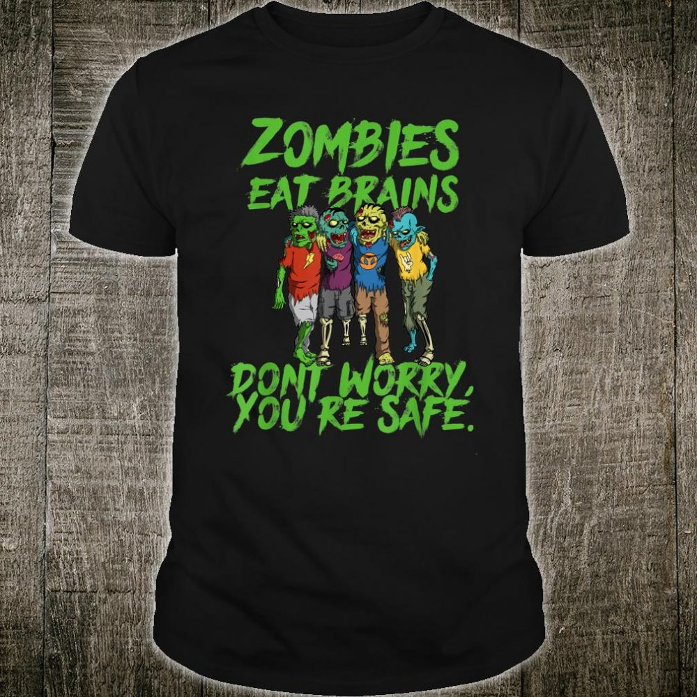 Halloween Undead Zombies Eat Brains So You're Safe Shirt