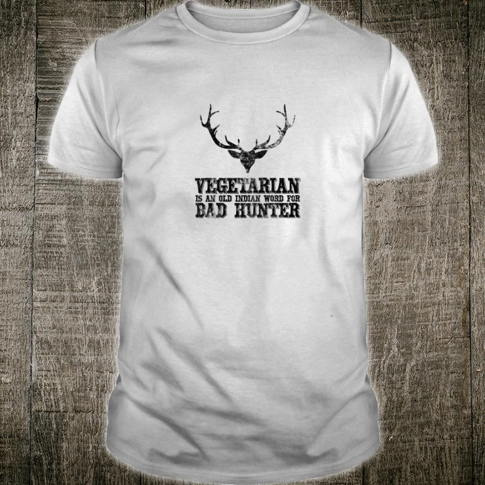 Hunting Vegetarian Is An Old Indian Word For Bad Hunter Shirt