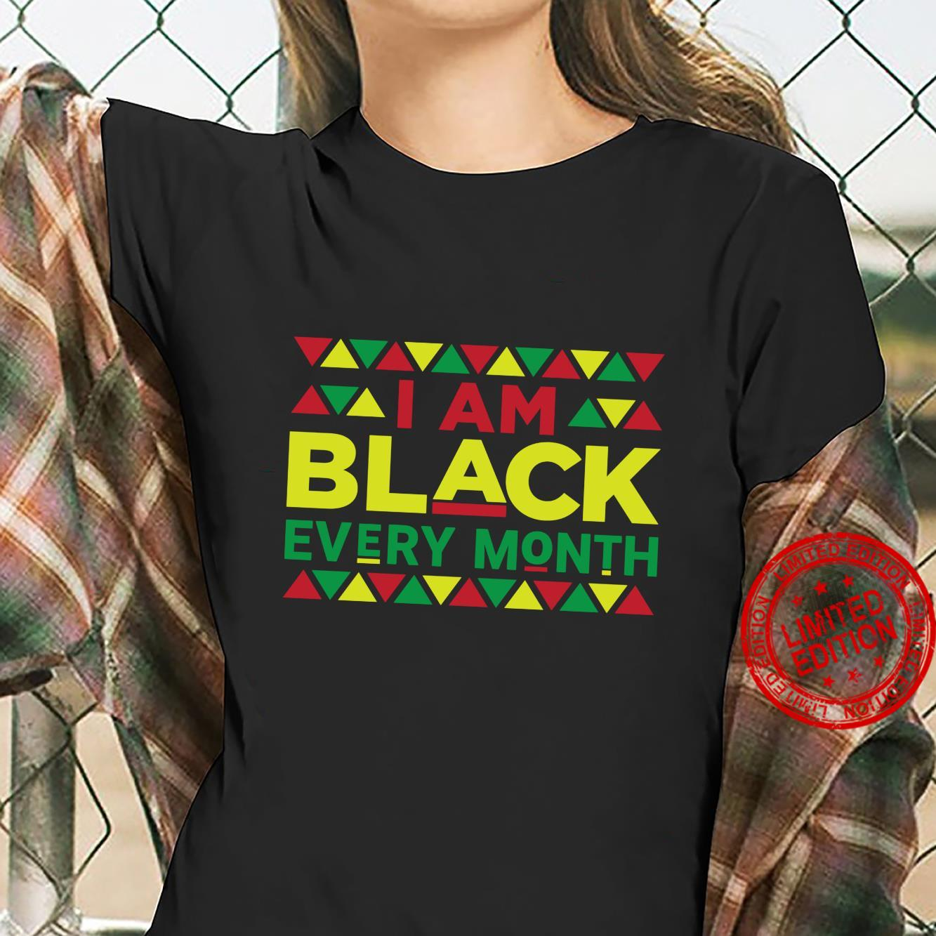 I Am Black every Month Black History Month Shirt ladies tee