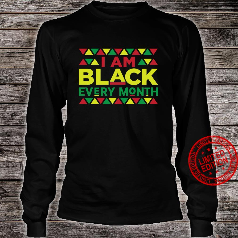 I Am Black every Month Black History Month Shirt long sleeved