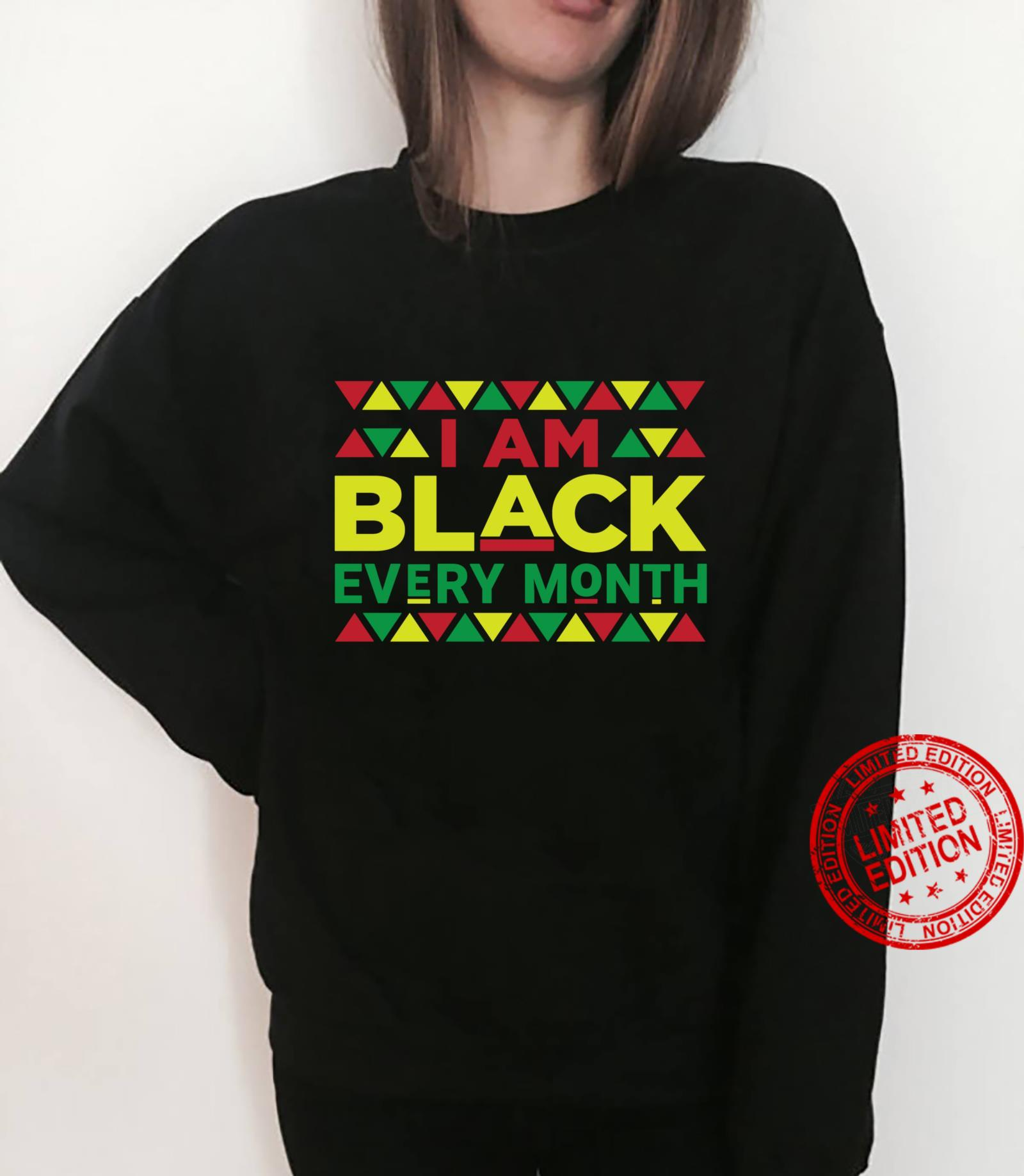 I Am Black every Month Black History Month Shirt sweater