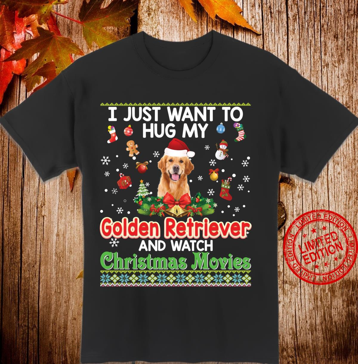 I Just Want To Hug My Golden Retriever Dog And Watch Xmas Shirt