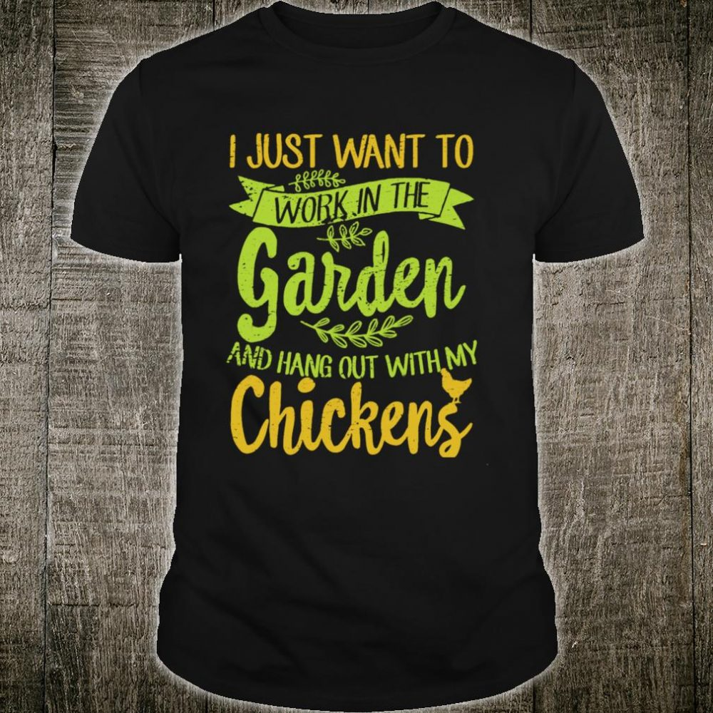 I Just Want To Work In Garden And Hang Out With My Chickens Shirt