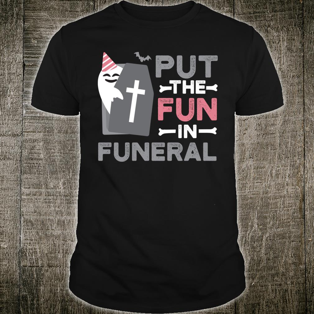 I Put The Fun In Funeral Funny Sarcastic Halloween Shirt