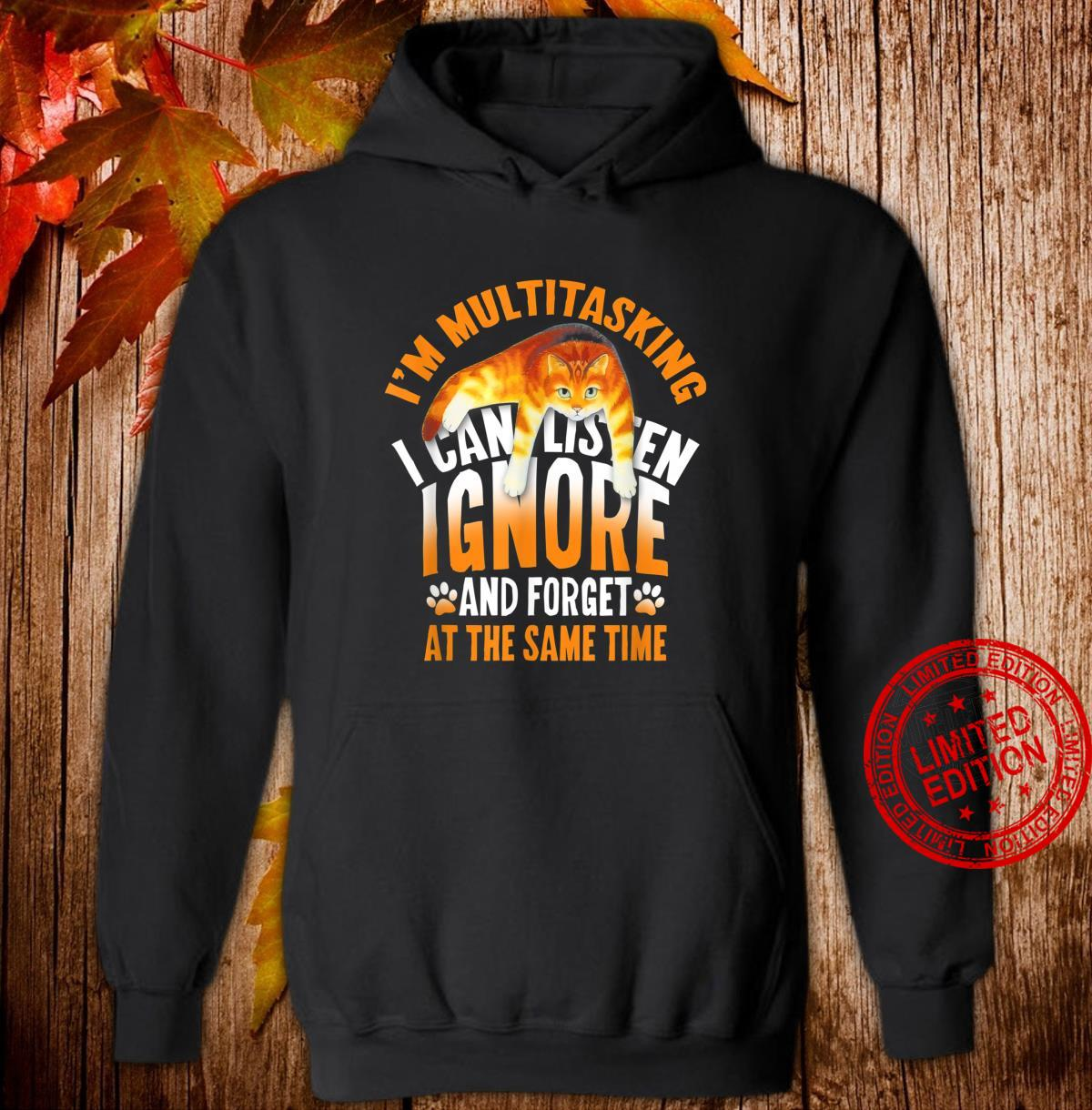 I'M MULTITASKING I CAN LISTEN IGNORE FORGET THE SAME TIME Shirt hoodie